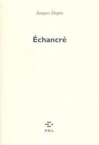 Jacques Dupin - Echancré.