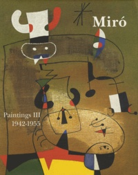 Jacques Dupin et Ariane Lelong-Mainaud - Joan Miro - Catalogue raisonné Paintings Volume 3, 1942-1955.