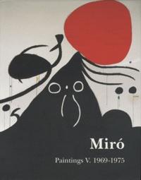 Jacques Dupin et Ariane Lelong-Mainaud - Joan Miro - Catalogue raisonné Paintings Volume 5, 1969-1975.