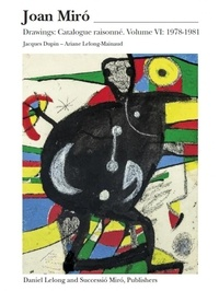 Jacques Dupin et Ariane Lelong-Mainaud - Joan Miro - Catalogue raisonné Drawings Volume 6.