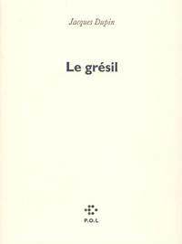 Jacques Dupin - Le grésil.