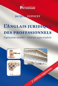 Jacques Dupouey - L'anglais juridique des professionnels - Expressions usuelles - contrats-types traduits.