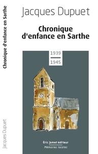 Jacques Dupuet - Chronique d'enfance en Sarthe 1939-1945.