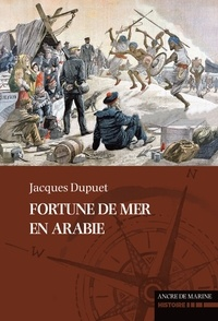 Jacques Dupuet - Fortune de mer en Arabie.