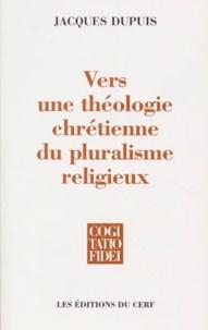 Jacques Dupuis - Vers une théologie chrétienne du pluralisme religieux.
