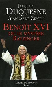 Jacques Duquesne et Giancarlo Zizola - Benoît XVI - Ou le mystère Ratzinger.