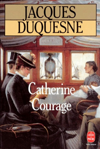 Jacques Duquesne - Catherine Courage.