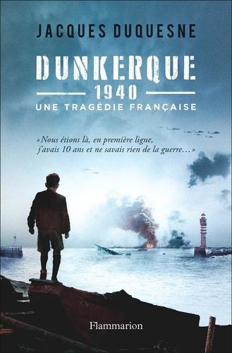 Dunkerque, 1940. Une tragédie française