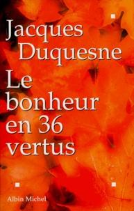 Jacques Duquesne - Le bonheur en 36 vertus.