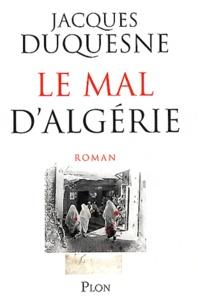 Jacques Duquesne - Le mal d'Algérie.
