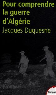 Jacques Duquesne - Pour comprendre la guerre d'Algérie.