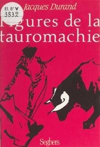Jacques Durand et Hélène Arnal - Figures de la tauromachie.