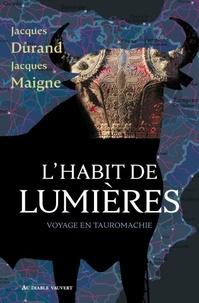 Jacques Durand et Jacques Maigne - L'Habit de lumières - Voyage en tauromachie.