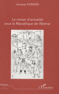 Jacques Durand - Le roman d'actualité sous la République de Weimar.