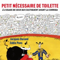 Jacques Durand - Petit nécessaire de toilette - A l'usage de ceux qui s'astiquent avant la corrida.