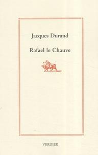 Jacques Durand - Rafael le Chauve.