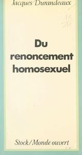 Jacques Durandeaux - Du renoncement homosexuel au double jeu du charme.