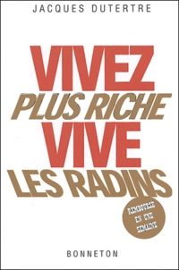 Jacques Dutertre - Vivez plus riche, vive les radins.