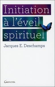 Jacques-E Deschamps - Initiation à l'éveil spirituel.