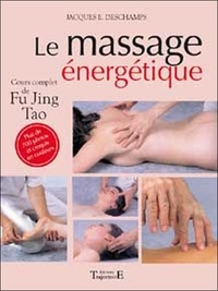 Jacques-E Deschamps - Le Massage énergétique - Fu jung tao.