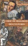 Jacques Eladan - Choc ou dialogue des cultures - Dans la littérature française et dans la conscience juive.
