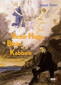 Jacques Eladan - Victor Hugo, la Bible et la Kabbale.
