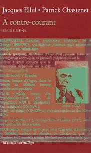 Jacques Ellul et Patrick Chastenet - A contre-courant - Entretiens.