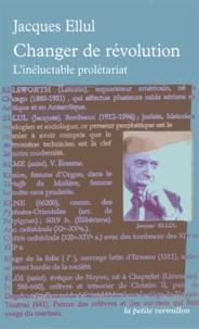 Jacques Ellul - Changer de révolution - L'inéluctable prolétariat.