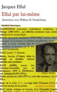 Jacques Ellul - Ellul par lui-même.
