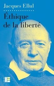 Livre électronique à télécharger gratuitement Ethique de la liberté en francais 9782830917017 par Jacques Ellul