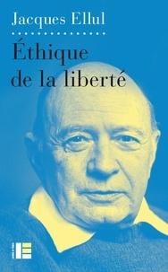 Jacques Ellul - Ethique de la liberté.