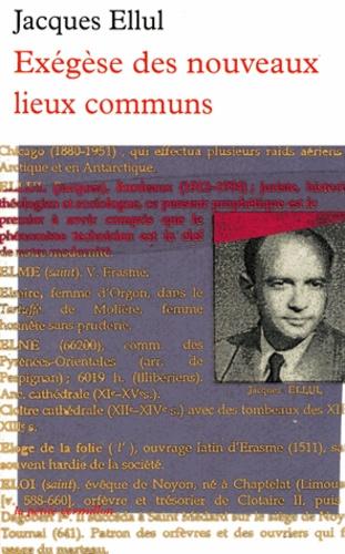 Jacques Ellul - Exégèse des nouveaux lieux communs.