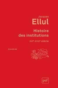 Jacques Ellul - Histoire des institutions, XVIe-XVIIIe siècle.
