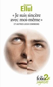 """Jacques Ellul - """"Je suis sincère avec moi-même"""" et autres lieux communs."""