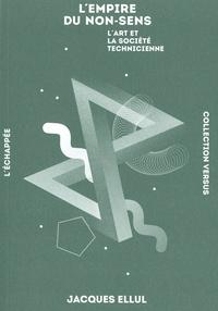 Jacques Ellul - L'empire du non-sens - L'art et la société technicienne.