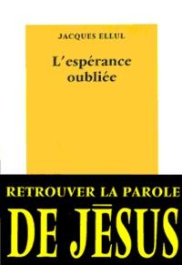 Jacques Ellul - L'espérance oubliée.