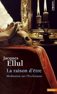 Jacques Ellul - La raison d'être - Méditation sur l'Ecclésiaste.