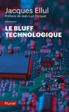 Jacques Ellul - Le bluff technologique.