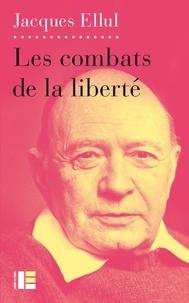 Jacques Ellul - Les combats de la liberté - Ethique de la liberté, tome 3.