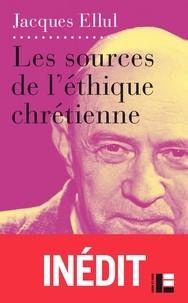 Les sources de l'éthique chrétienne- Le Vouloir et le Faire, partie IV et V - Jacques Ellul |