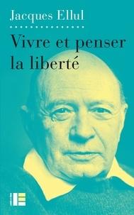 Vivre et penser la liberté - Jacques Ellul pdf epub