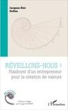 Jacques-Eloi Duffau - Réveillons-nous ! - Plaidoyer d'un entrepreneur pour la création de valeurs.