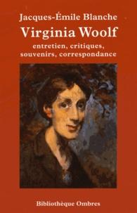 Jacques-Emile Blanche - Virginia Woolf - Entretien, critiques, souvenirs, correspondance.