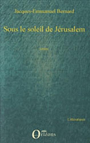 Jacques-Emmanuel Bernard - Sous le soleil de Jérusalem.