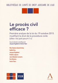 """Jacques Englebert et Xavier Taton - Le procès civil efficace ? - Première analyse de la loi du 19 octobre 2015 modifiant le droit de procédure civile (dite """"loi pot-pourri I"""")."""