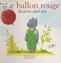 Jacques Esnouf et Lucile Butel - Le ballon rouge du petit chat gris.