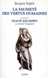 Jacques Esprit et Pascal Quignard - La fausseté des vertus humaines.