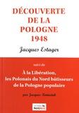 Jacques Estager - Découverte de la Pologne 1948 - Suivi de A la Libération, les Polonais du Nord bâtisseurs de la Pologne populaire.