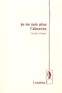 Jacques Estager - Je ne suis plus l'absente.