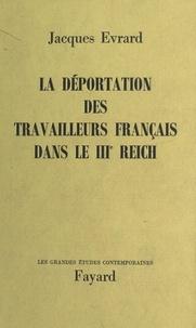 Jacques Evrard - La déportation des travailleurs français dans le IIIe Reich.